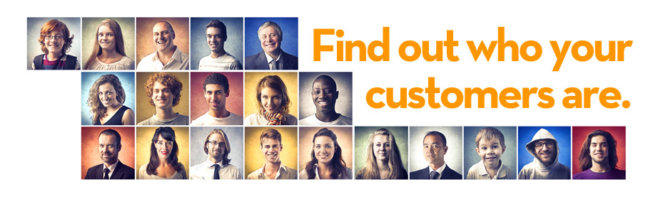 Find out who your customers are